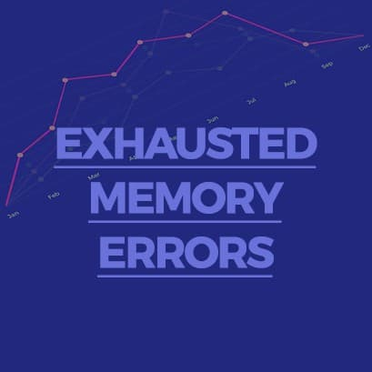 Exhausted Memory Errors