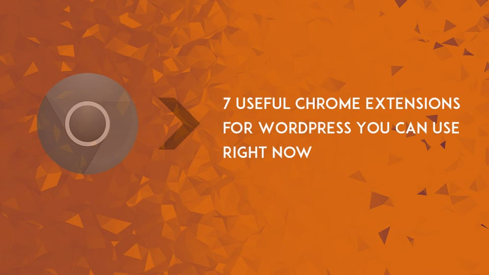 7 Useful Chrome Extensions for WordPress You Can Use Right Now 1