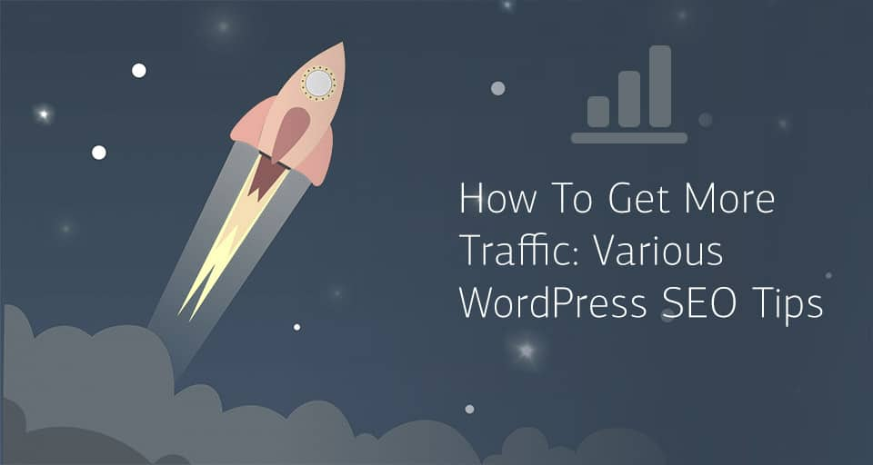 How To Get More Traffic: Various WordPress SEO Tips 1